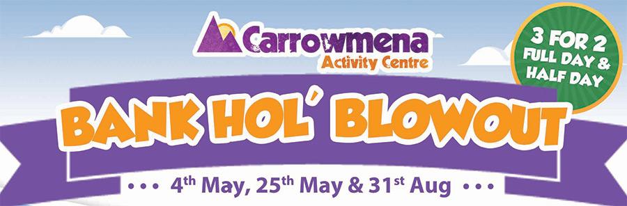 Carrowmena Bank Holiday Blowout